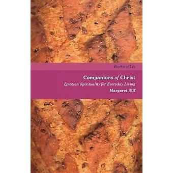 Companions of Christ Ignatian Spirituality for Everyday Living by Silf & Margaret