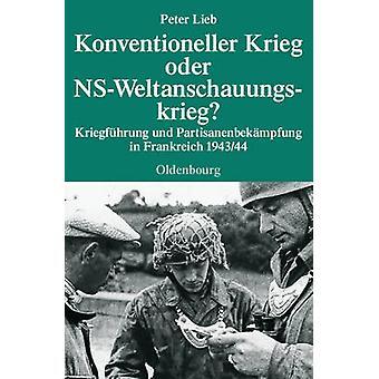 Konventioneller Krieg Oder NSWeltanschauungskrieg by Lieb & Peter