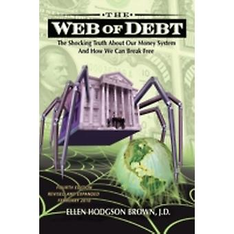 Web of Debt The Shocking Truth About Our Money System and How We Can Break Free by Brown & Ellen Hodgson