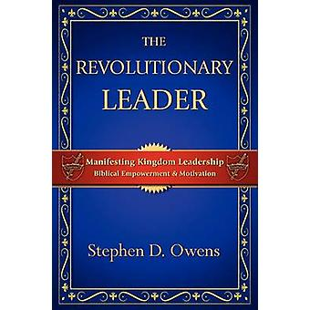 The Revolutionary Leader Manifesting Kingdom Leadership by Owens & Stephen D.