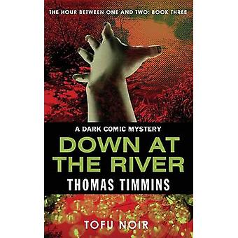 Down at the River The Hour Between One and Two Book Three by Timmins & Thomas