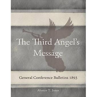 General Conference Bulletins 1893 The Third Angels Message by Jones & Alonzo T.