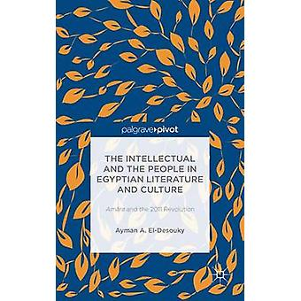 The Intellectual and the People in Egyptian Literature and Culture Amra and the 2011 Revolution by A. ElDesouky & Ayman