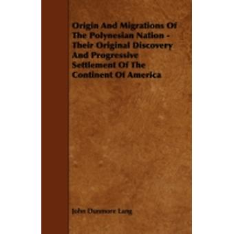 Origin and Migrations of the Polynesian Nation  Their Original Discovery and Progressive Settlement of the Continent of America by Lang & John Dunmore