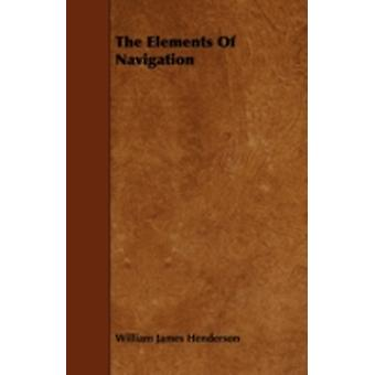 The Elements Of Navigation by Henderson & William James