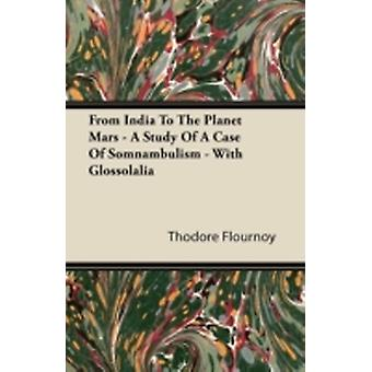 From India to the Planet Mars  A Study of a Case of Somnambulism  With Glossolalia by Flournoy & Thodore
