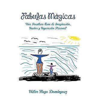 Fabulas Magicas Una Aventura Llena de Imaginacion Suenos y Superacion personlige af Dominguez & Victor Hugo