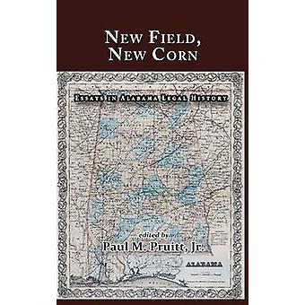 New Field New Corn Essays in Alabama Legal History by Pruitt Jr. & Paul M.