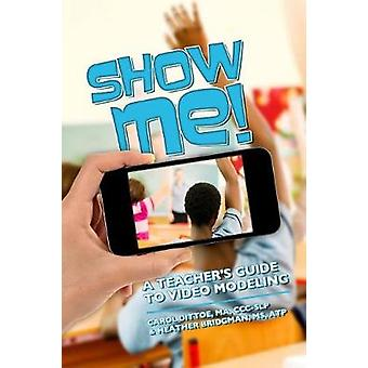 Show Me A Teachers Guide to Video Modeling by Dittoe MA CCCSLP & Carol