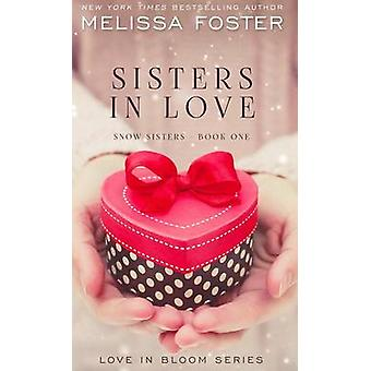 Sisters in Love Love in Bloom Snow Sisters Book 1 by Foster & Melissa