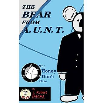 The Bear From AUNT  The Honey Dont Case by Deans & J. Robert