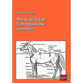 Pferdegesttzte Fhrungskrfteseminare by Bchele & Katharina