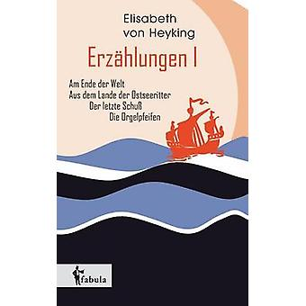 Erzhlungen I Am Ende der Welt Aus dem Lande der Ostseeritter Der letzte Schu Die Orgelpfeifen by Heyking & Elisabeth von
