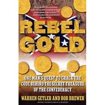 Rebel Gold One Mans Quest to Crack the Code Behind the Secret Treasure of the Confederacy by Getler & Warren
