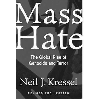Mass Hate The Global Rise of Genocide and Terror by Kressel & Neil