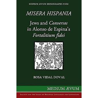 Misera Hispania Jews and Conversos in Alonso de Espinas Fortalitium Fidei by Vidal Doval & Rosa