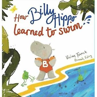 How Billy Hippo Learned To Swim by Vivian French & Illustrated by Hannah Foley