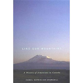 Like Our Mountains - A History of Armenians in Canada by Isabel Kaprie
