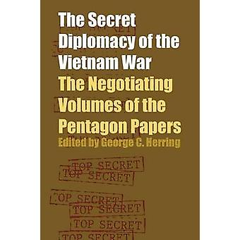 The Secret Diplomacy of the Vietnam War - The Negotiating Volumes of t