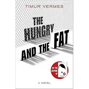 The Hungry and the Fat - A bold new satire by the author of LOOK WHO'S