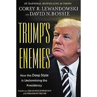 Trump's Enemies - How the Deep State Is Undermining the Presidency by