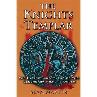 The Knights Templar - The History and Myths of the Legendary Military