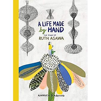 A Life Made by Hand - The Story of Ruth Asawa by Andrea D'Aquino - 978