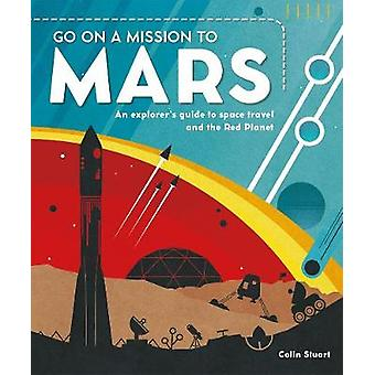 Go on a Mission to Mars - An explorer's guide to space travel and the