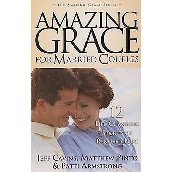 Amazing Grace for Married Couples - 12 Life-Changing Stories of Renewe