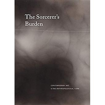 The Sorcerer's Burden - Contemporary Art & the Anthropological Tur