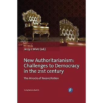 New Authoritarianism - Challenges to Democracy in the 21st century by