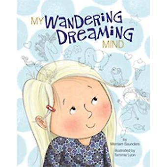 My Wandering Dreaming Mind by Merriam Sarcia Saunders - 9781433831836