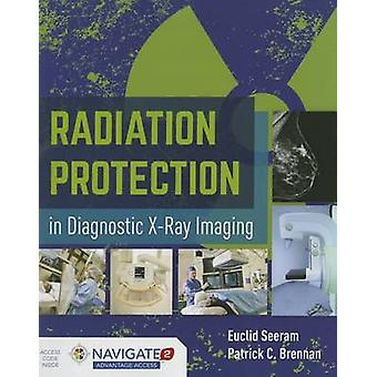 Radiation Protection in Diagnostic X-Ray Imaging by Euclid Seeram - P