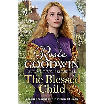 The Blessed Child - The perfect heart-warming saga by Rosie Goodwin -