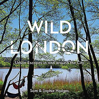 Wild London - Urban Escapes in and around the City by Sam Hodges - 978