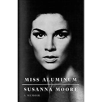 Miss Aluminum - A Memoir by Susanna Moore - 9780374279714 Book