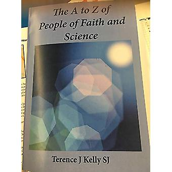 The A to Z of People of Faith and Science - Short Biographies by Terry