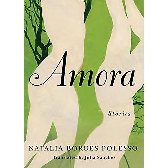 Amora  Stories by Natalia Borges Polesso & Translated by Julia Sanches