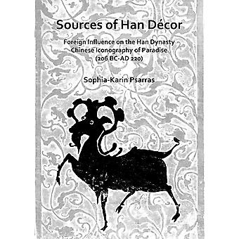 Sources of Han Decor Foreign Influence on the Han Dynasty Chinese Iconography of Paradise 206 BCAD 220 by Sophia Karin Psarras