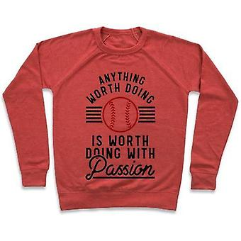 Anything worth doing is worth doing with passionbaseball crewneck sweatshirt