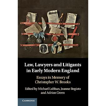 Law Lawyers and Litigants in Early Modern England  Essays in Memory of Christopher W. Brooks by Edited by Michael Lobban & Edited by Joanne Begiato & Edited by Adrian Green