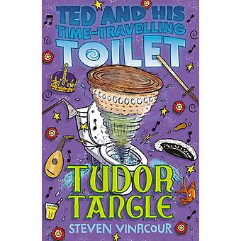 Ted and His Time Travelling Toilet Tudor Tangle by Steven Vinacour