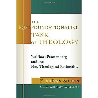 The Postfoundationalist Task of Theology - Wolfhart Pannenberg and the
