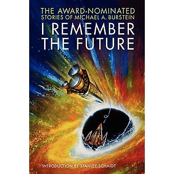 I Remember the Future - The Award-nominated Stories of Michael A. Burs