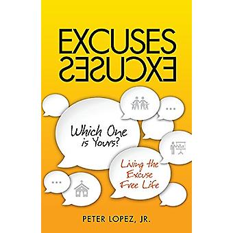 Excuses Excuses Which One Is Yours? by Peter Lopez - 9781498401852 Bo