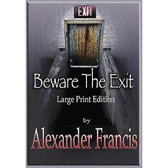 Beware the Exit - Large Print Edition by Alexander Francis - 978194242