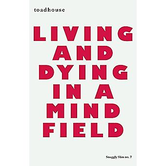 Living and Dying in a Mind Field by Toadhouse - 9781943813247 Book