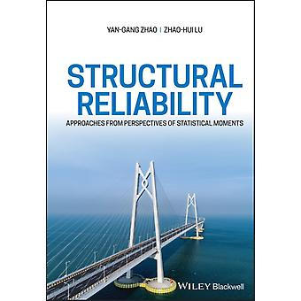 Structural Reliability  Approaches from Perspectives of Statistical Moments by Yan Gang Zhao & Zhao Hui Lu
