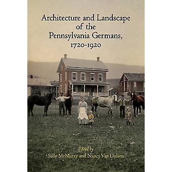 Architecture and Landscape of the Pennsylvania Germans 17201920 by Nancy Van Dolsen Sally McMurry