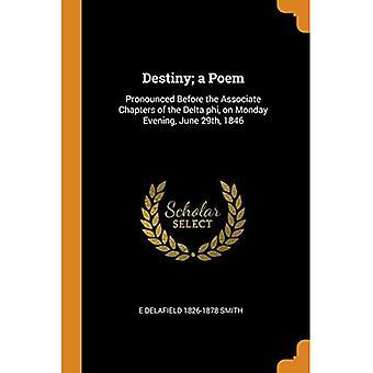 Destino; Um Poema: Pronunciado Antes dos Capítulos Associados do Delta Phi, na noite de segunda-feira, 29 de junho de 1846